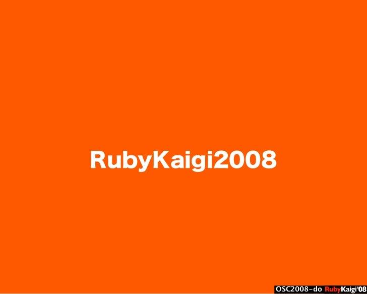 œ { Œ ^ C g Ł œ {Ruby c2008 S f [ ^ œ { Œ ^ C g ¨ œ { Œ ^ C g Ł œ { Œ ^ C g ¨ OSC2008-do RubyKaigi2008