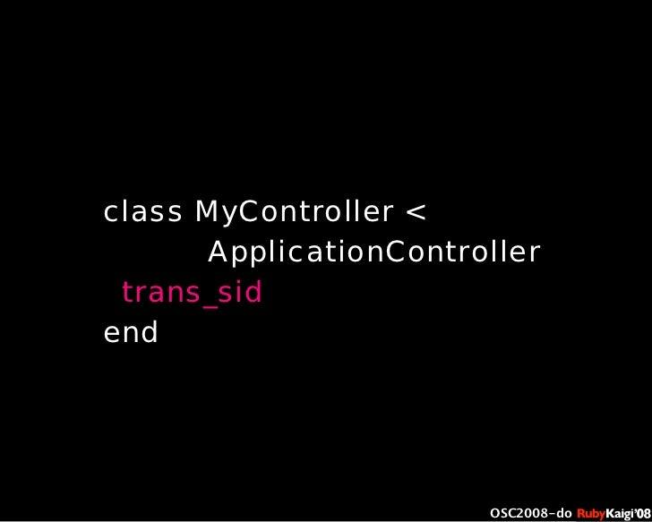 œ { Œ ^ C g Ł œ {Ruby c2008 S f [ ^ œ { Œ ^ C g ¨ œ { Œ ^ C g Ł œ { Œ ^ C g ¨ OSC2008-do class MyController < ApplicationC...