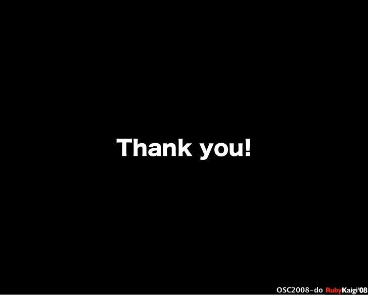 œ { Œ ^ C g Ł œ {Ruby c2008 S f [ ^ œ { Œ ^ C g ¨ œ { Œ ^ C g Ł œ { Œ ^ C g ¨ OSC2008-do Thank you!