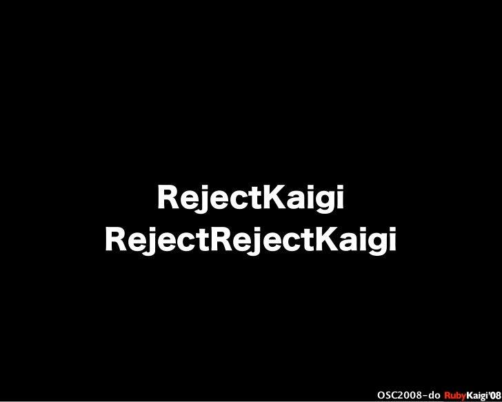 œ { Œ ^ C g Ł œ {Ruby c2008 S f [ ^ œ { Œ ^ C g ¨ œ { Œ ^ C g Ł œ { Œ ^ C g ¨ OSC2008-do RejectKaigi RejectRejectKaigi