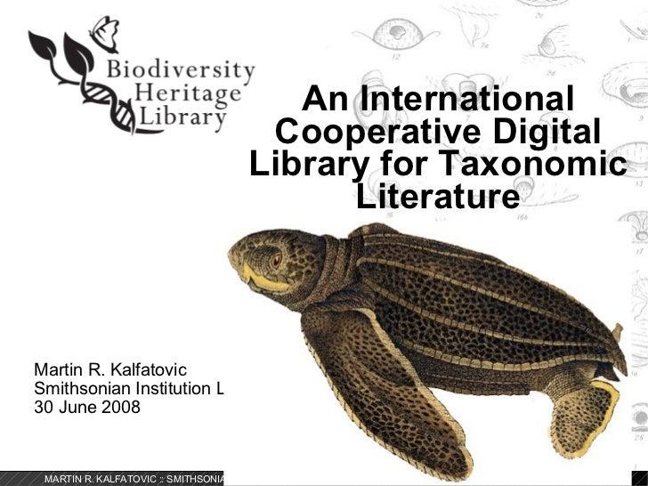 An International Cooperative Digital Library for Taxonomic Literature Martin R. Kalfatovic Smithsonian Institution Librari...