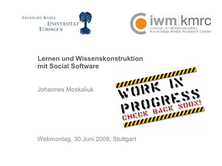 Lernen und Wissenskonstruktion mit Social Software Johannes Moskaliuk  Webmontag, 30.Juni 2008, Stuttgart
