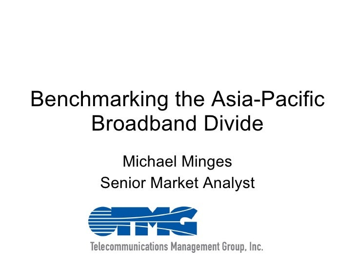 Benchmarking the Asia-Pacific Broadband Divide Michael Minges Senior Market Analyst