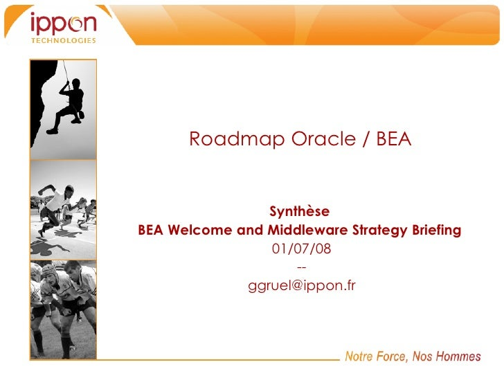 Roadmap Oracle / BEA Synthèse  BEA Welcome and Middleware Strategy Briefing   01/07/08 -- [email_address]