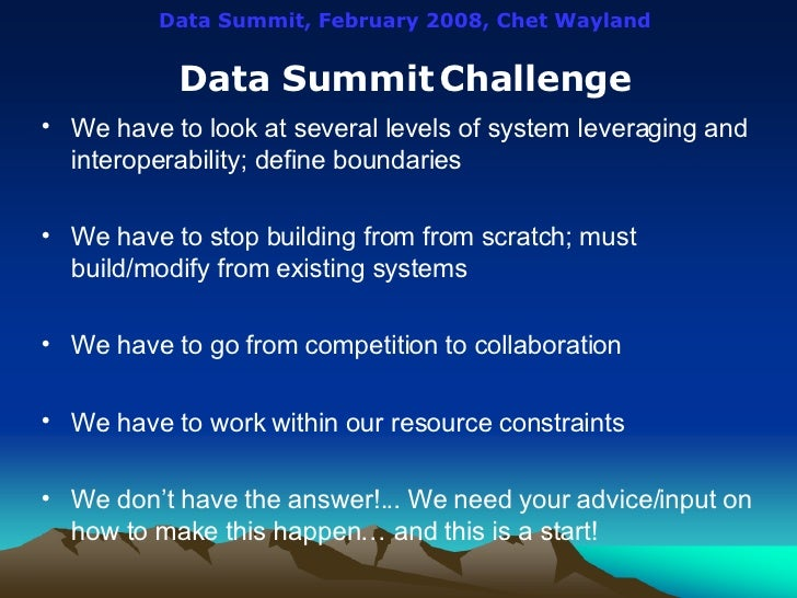 Data Summit, February 2008, Chet Wayland Data Summit   Challenge <ul><li>We have to look at several levels of system lever...