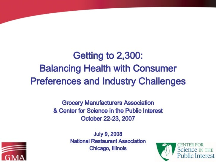 Getting to 2,300: Balancing Health with Consumer Preferences and Industry Challenges Grocery Manufacturers Association & C...