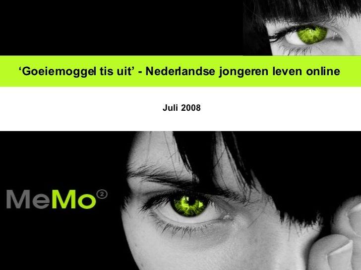 ' Goeiemoggel tis uit' - Nederlandse jongeren leven online   Juli 2008