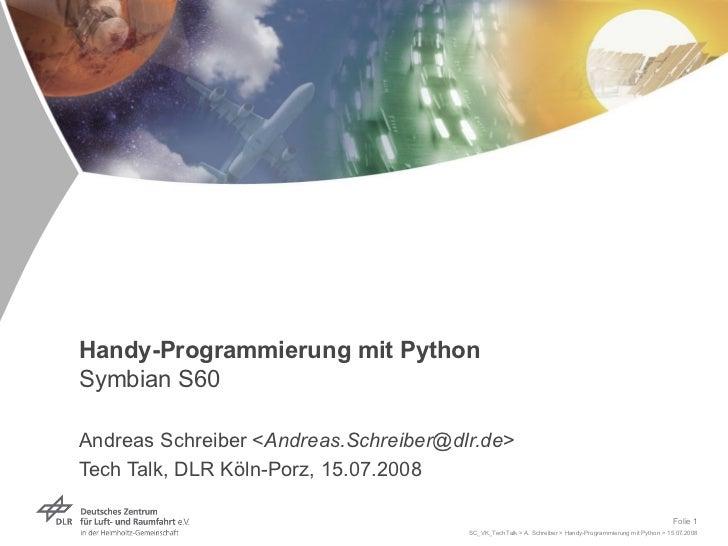 Handy-Programmierung mit Python Symbian S60 Andreas Schreiber < [email_address] > Tech Talk, DLR Köln-Porz, 15.07.2008