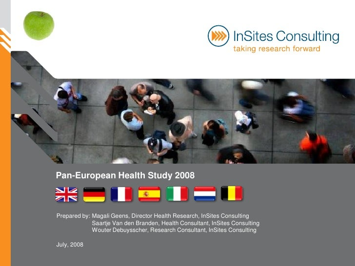 Pan-European Health Study 2008    Prepared by: Magali Geens, Director Health Research, InSites Consulting              Saa...