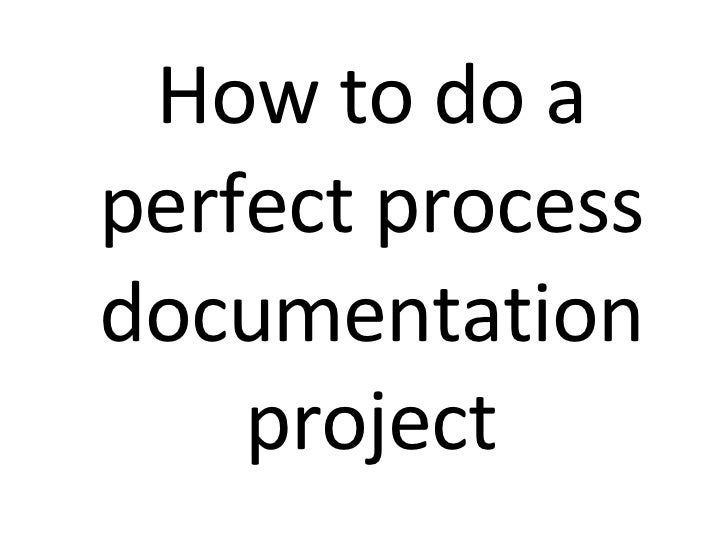 How To Do A Perfect Process Documentation Project - It process documentation