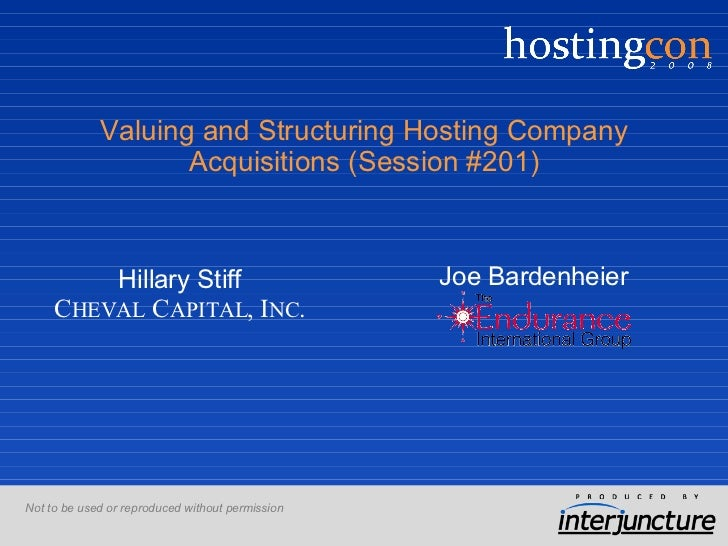 Valuing and Structuring Hosting Company Acquisitions (Session #201) <ul><li>Not to be used or reproduced without permissio...