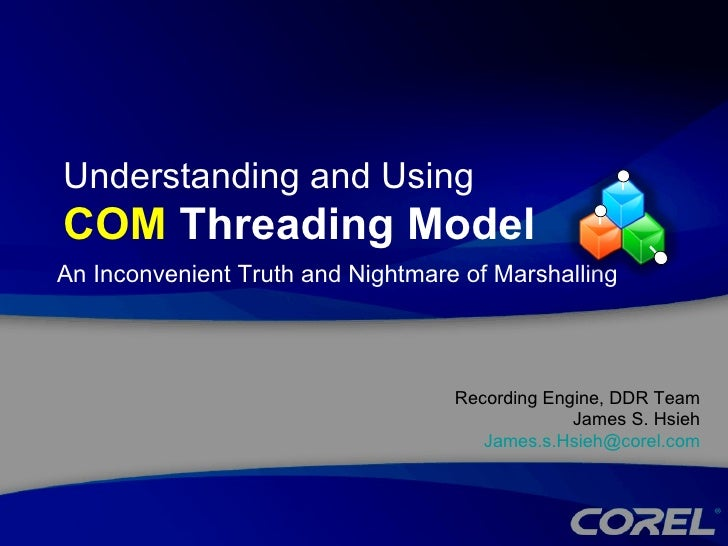 Understanding and Using  COM  Threading Model  Recording Engine, DDR Team James S. Hsieh [email_address] An Inconvenient T...