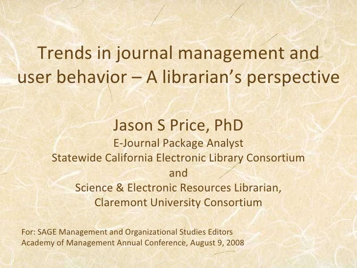 Trends in journal management and user behavior – A librarian's perspective<br />Jason S Price, PhD<br />E-Journal Package ...