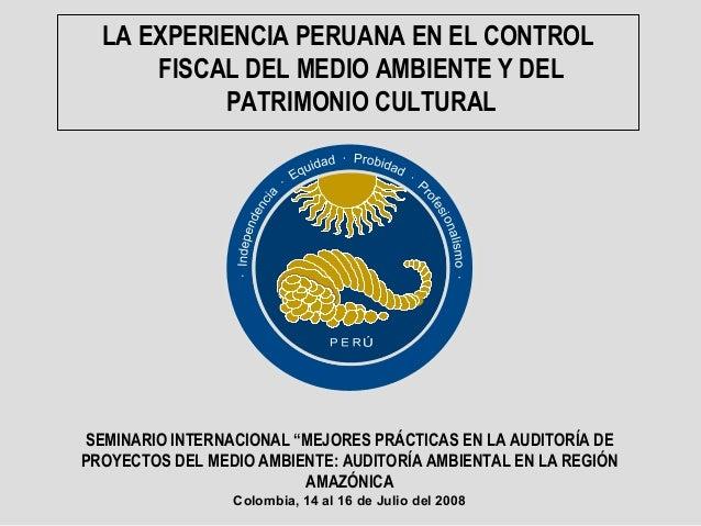"""LA EXPERIENCIA PERUANA EN EL CONTROL FISCAL DEL MEDIO AMBIENTE Y DEL PATRIMONIO CULTURAL SEMINARIO INTERNACIONAL """"MEJORES ..."""
