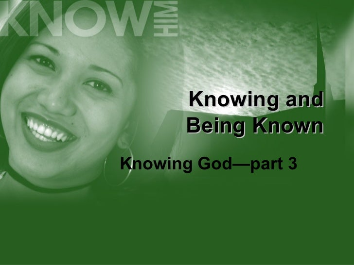 Knowing and Being Known Knowing God—part 3