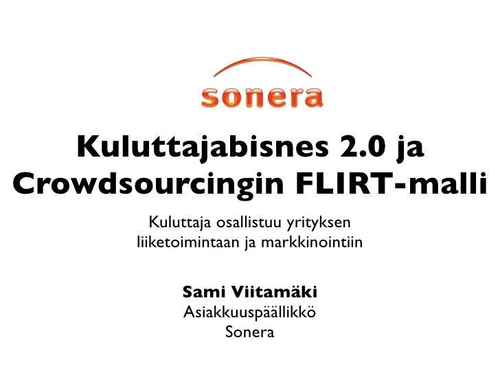 Kuluttajabisnes 2.0 ja Crowdsourcingin FLIRT-malli           Kuluttaja osallistuu yrityksen        liiketoimintaan ja mark...