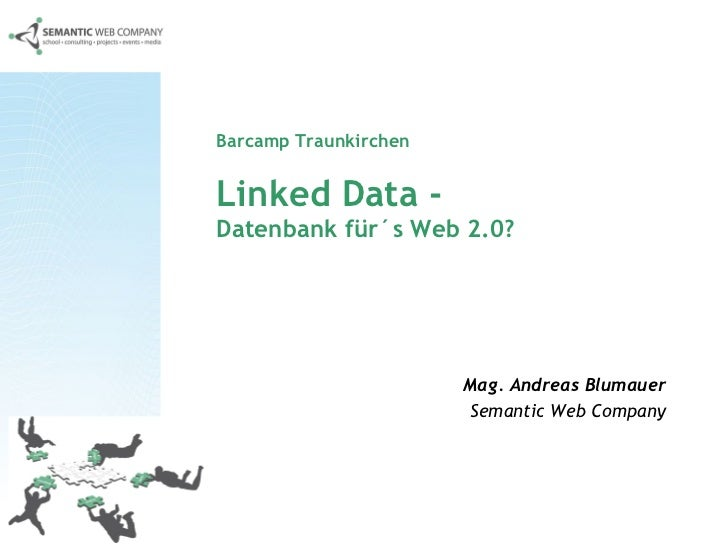 Barcamp Traunkirchen  Linked Data -   Datenbank für´s Web 2.0? Mag. Andreas Blumauer Semantic Web Company