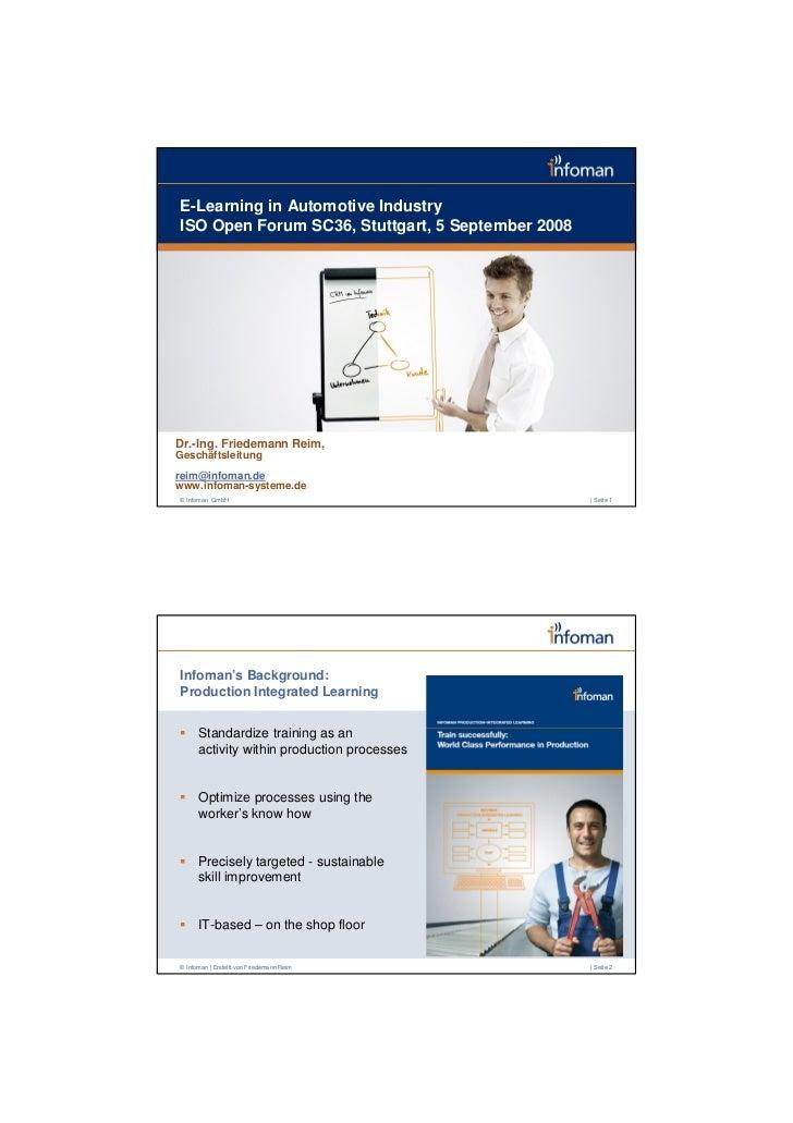 E-Learning in Automotive Industry ISO Open Forum SC36, Stuttgart, 5 September 2008     Dr.-Ing. Friedemann Reim, Geschäfts...