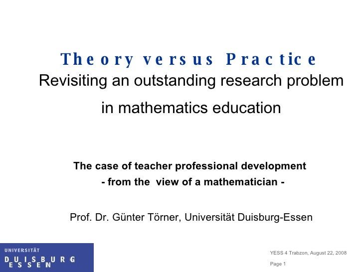 Theory versus Practice Revisiting an outstanding research problem in mathematics education The case of teacher professiona...
