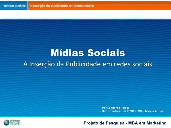 Mídias Sociais A Inserção da Publicidade em redes sociais Por Leonardo Palagi Sob orientação da PROFa. MSc. Márcia Auriani...