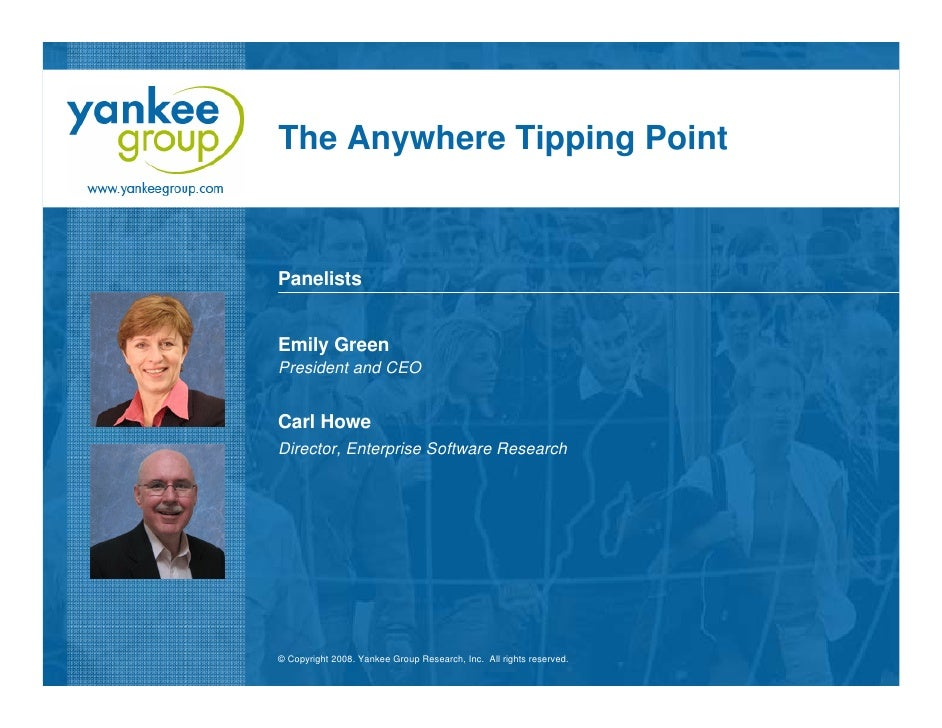 The Anywhere Tipping Point    Panelists   Emily Green President and CEO   Carl Howe Director, Enterprise Software Research...