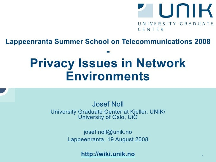 Lappeenranta Summer School on Telecommunications 2008                                 -       Privacy Issues in Network   ...