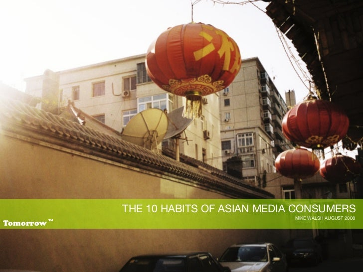 THE 10 HABITS OF ASIAN MEDIA CONSUMERS                                             MIKE WALSH AUGUST 2008 Tomorrow        ...