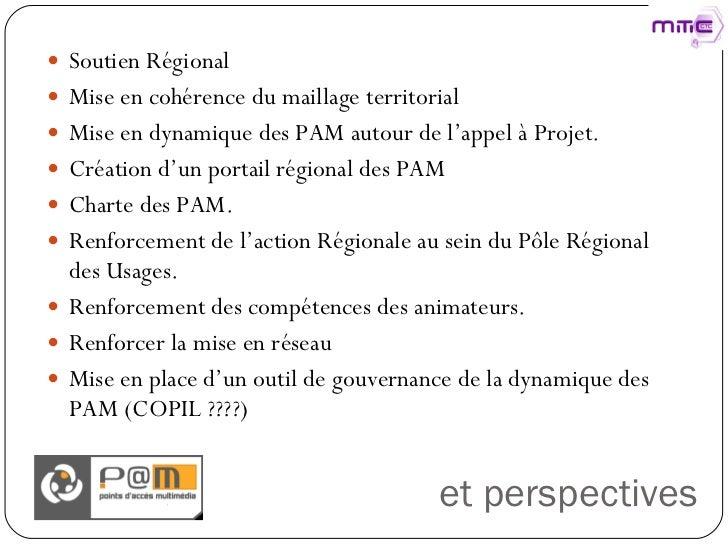 et perspectives <ul><li>Soutien Régional </li></ul><ul><li>Mise en cohérence du maillage territorial </li></ul><ul><li>Mis...