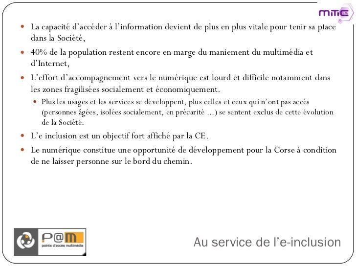 Au service de l'e-inclusion <ul><li>La capacité d'accéder à l'information devient de plus en plus vitale pour tenir sa pla...