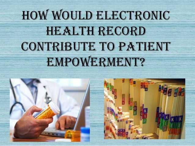 How would electronic   health recordcontribute to patient   empowerment?