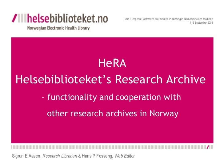 HeRA Helsebiblioteket's Research Archive  – functionality and cooperation with  other research archives in Norway 2nd Euro...