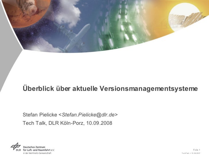 Überblick über aktuelle Versionsmanagementsysteme  Stefan Pielicke < Stefan.Pielicke@dlr.de> Tech Talk, DLR Köln-Porz, 10....