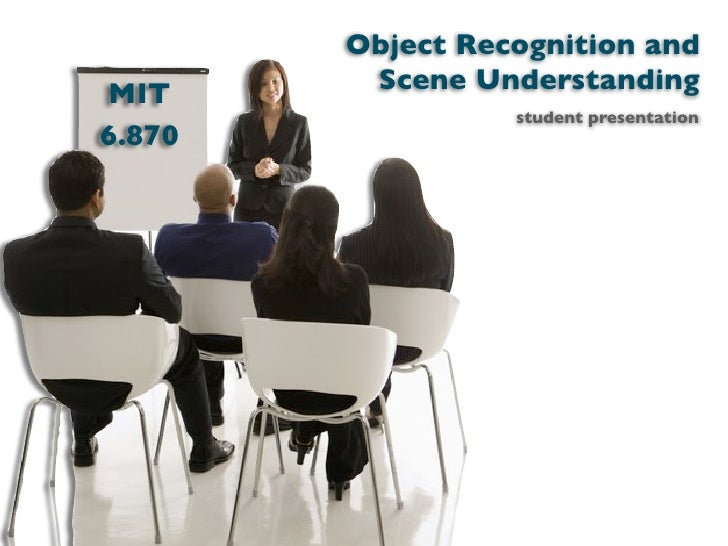 Object Recognition and MIT      Scene Understanding                   student presentation 6.870