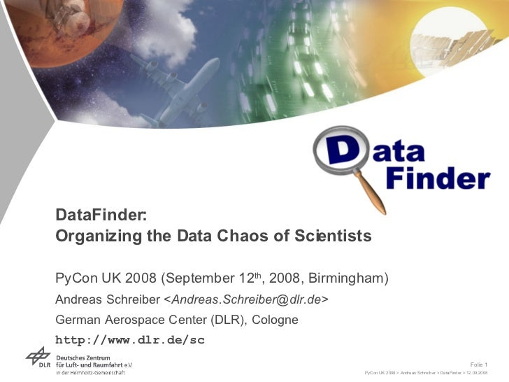 DataFinder:  Organizing the Data Chaos of Scientists PyCon UK 2008 (September 12 th , 2008, Birmingham) Andreas Schreiber ...