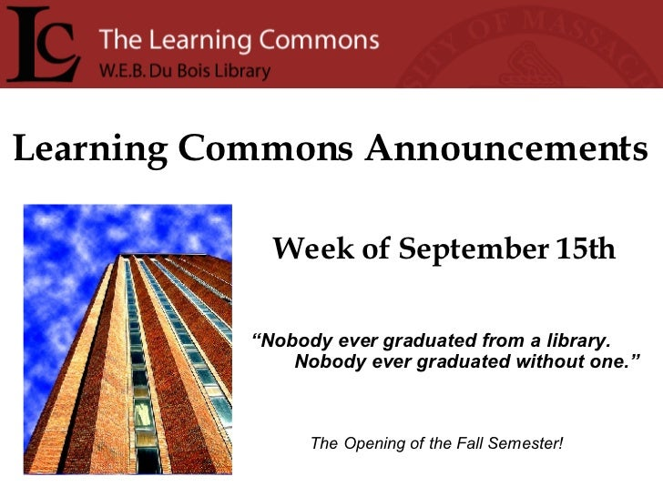 "Learning Commons Announcements Week of September 15th "" Nobody ever graduated from a library. Nobody ever graduated withou..."