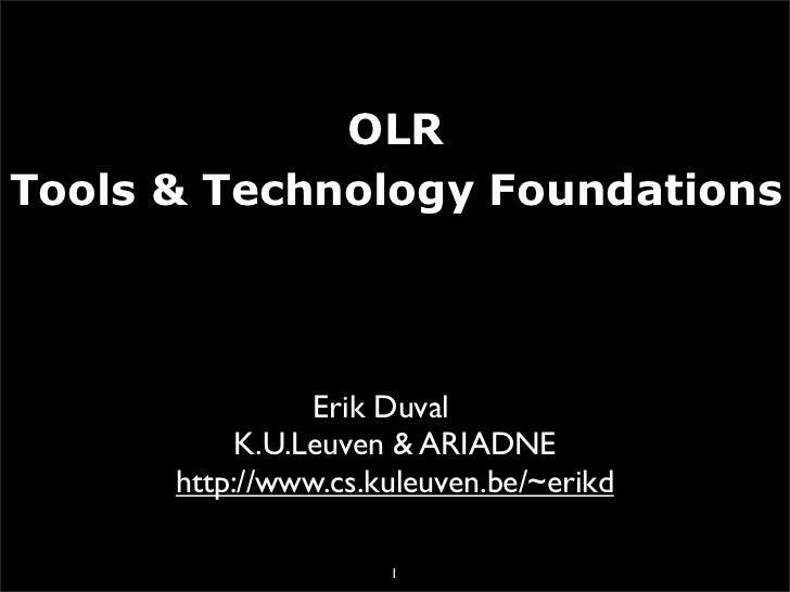 OLR Tools  Technology Foundations                     Erik Duval            K.U.Leuven  ARIADNE       http://www.cs.kuleuv...