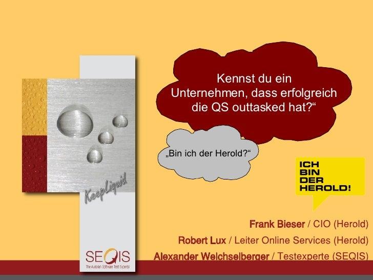 <ul><ul><li>Frank Bieser  / CIO (Herold) </li></ul></ul><ul><ul><li>Robert Lux  / Leiter Online Services (Herold) </li><...