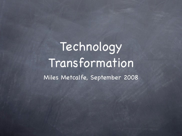 Technology  Transformation Miles Metcalfe, September 2008