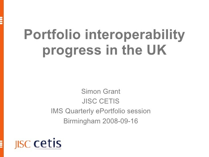 Portfolio interoperability   progress in the UK               Simon Grant              JISC CETIS     IMS Quarterly ePortf...