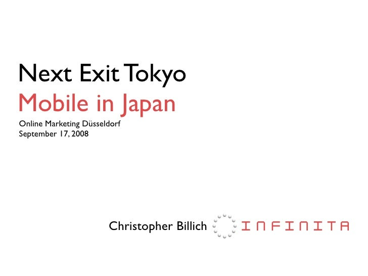 Next Exit Tokyo Mobile in Japan Online Marketing Düsseldorf September 17, 2008                            Christopher Billich