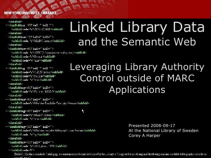 Linked Library Data and the Semantic Web Leveraging Library Authority Control outside of MARC Applications Presented 2008-...