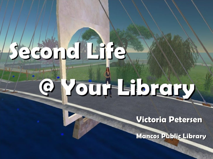 Second Life  @ Your Library Victoria Petersen  Mancos Public Library