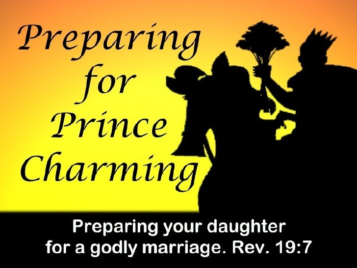 Preparing For Prince Charming Theme: preparing our daughters for a godly marriage. Rev. 19:7