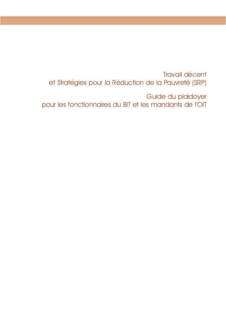 Travail décent  et Stratégies pour la Réduction de la Pauvreté (SRP)                                    Guide du plaidoyer...