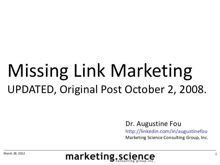 Missing Link Marketing  UPDATED, Original Post October 2, 2008.                         Dr. Augustine Fou                 ...