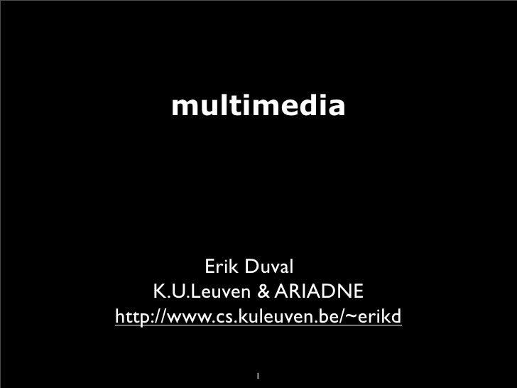 multimedia               Erik Duval      K.U.Leuven & ARIADNE http://www.cs.kuleuven.be/~erikd                 1