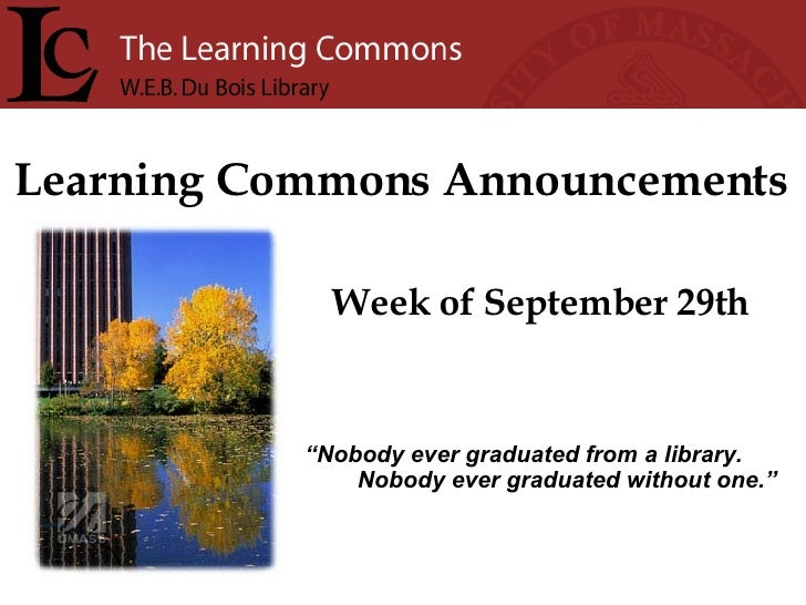 """Learning Commons Announcements Week of September 29th """" Nobody ever graduated from a library. Nobody ever graduated withou..."""
