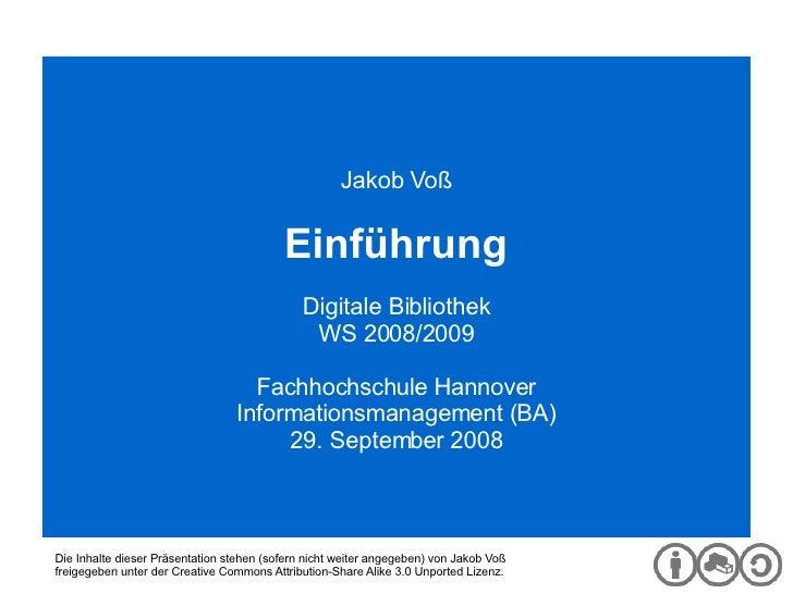 Digitale Bibliothek Jakob Voß Einführung Digitale Bibliothek WS 2008/2009 Fachhochschule Hannover Informationsmanagement (...