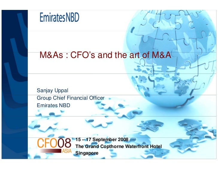 M&As CFO'  M&A : CFO's and the art of M&A                d th    t f   Sanjay Uppal Group Chief Financial Officer Emirates...