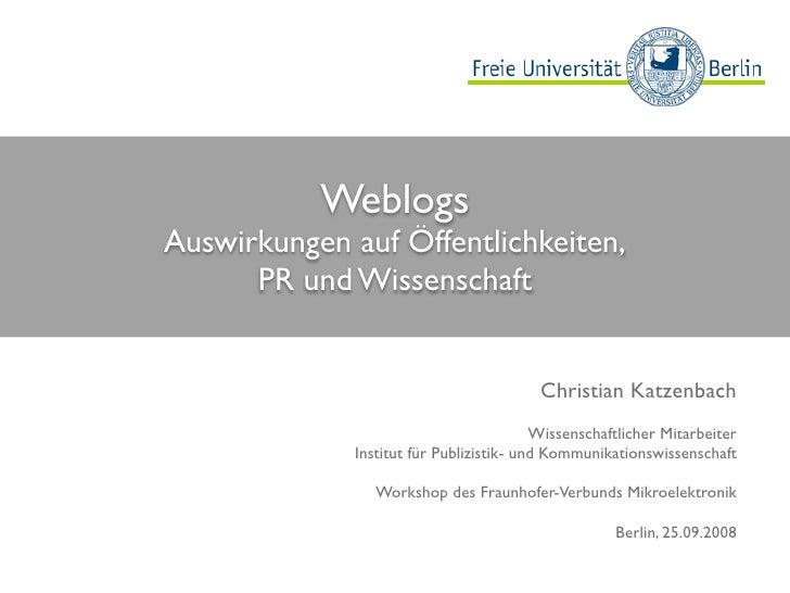 Weblogs Auswirkungen auf Öffentlichkeiten,       PR und Wissenschaft                                             Christian...